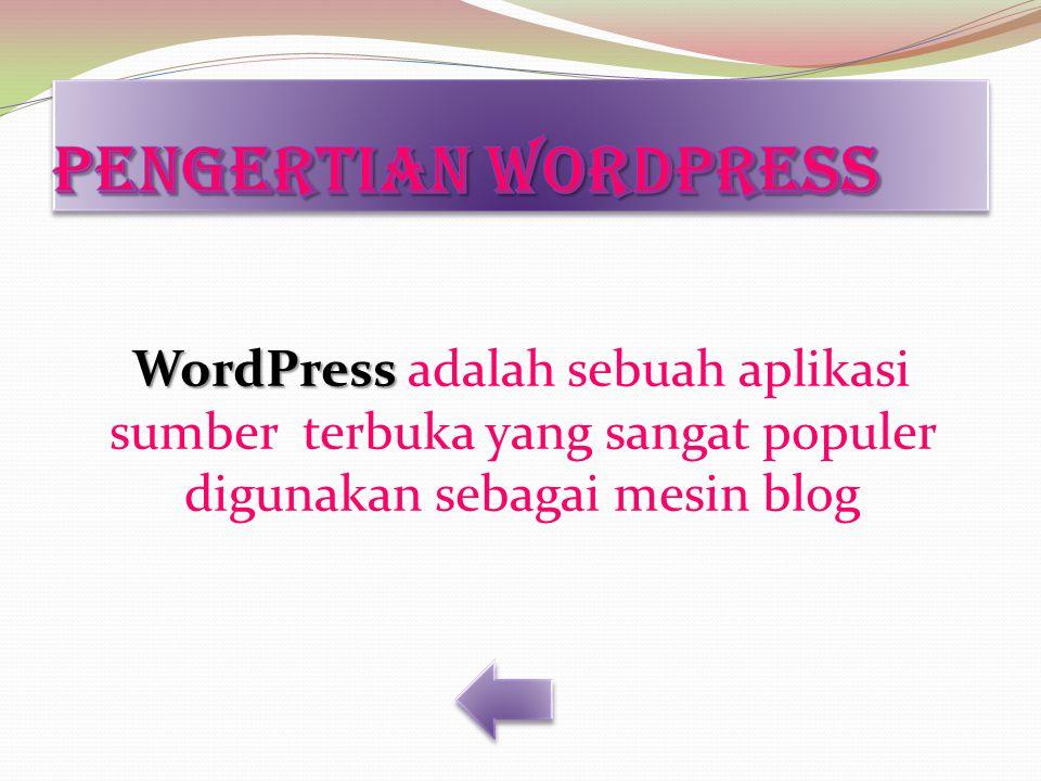 Pengertian wordpress WordPress adalah sebuah aplikasi sumber terbuka yang sangat populer digunakan sebagai mesin blog.