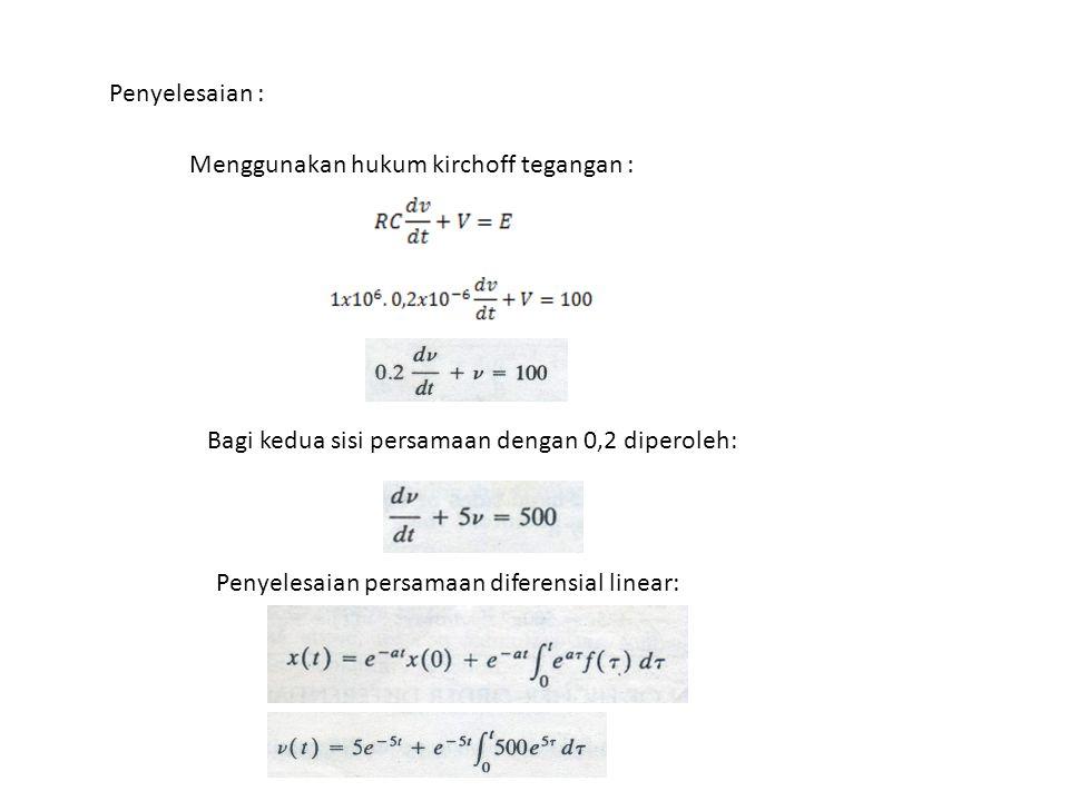 Penyelesaian : Menggunakan hukum kirchoff tegangan : Bagi kedua sisi persamaan dengan 0,2 diperoleh: