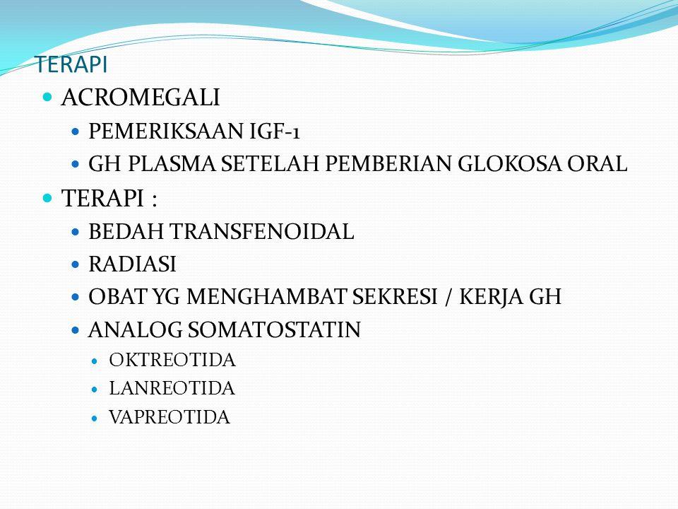 TERAPI ACROMEGALI TERAPI : PEMERIKSAAN IGF-1