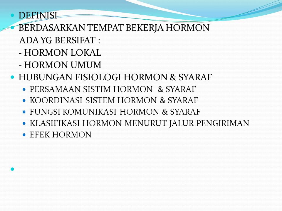 BERDASARKAN TEMPAT BEKERJA HORMON ADA YG BERSIFAT : - HORMON LOKAL
