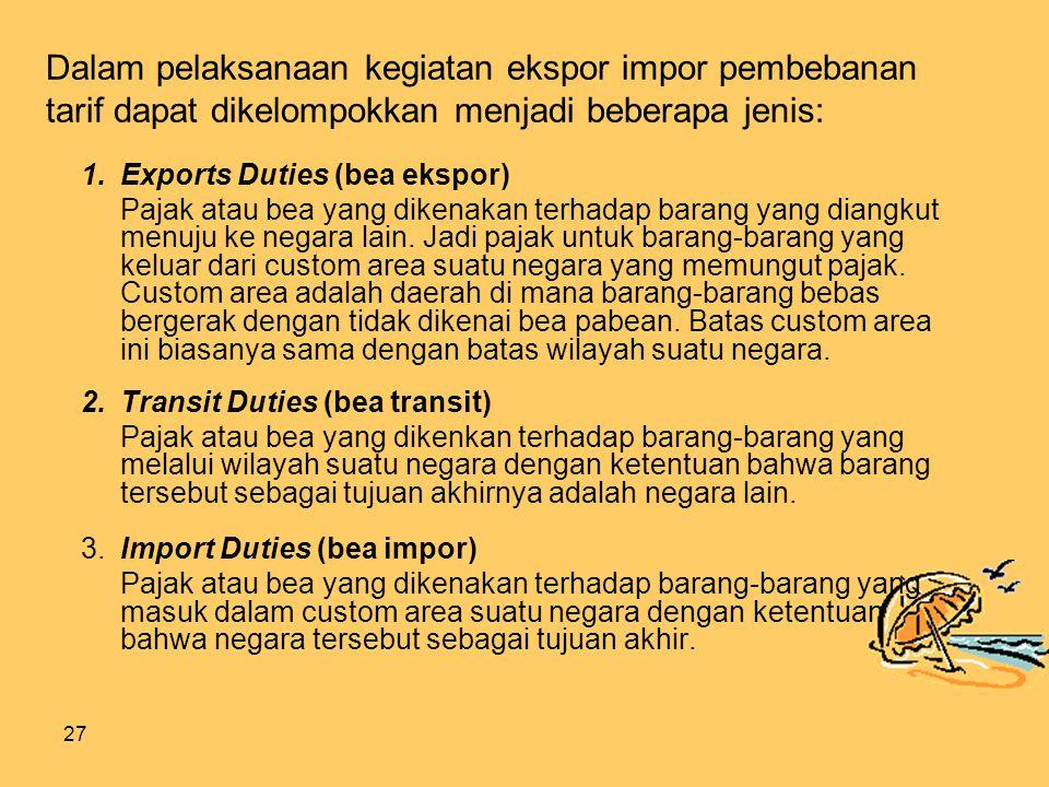 Dalam pelaksanaan kegiatan ekspor impor pembebanan tarif dapat dikelompokkan menjadi beberapa jenis: