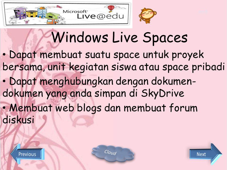 end Windows Live Spaces. Dapat membuat suatu space untuk proyek bersama, unit kegiatan siswa atau space pribadi.