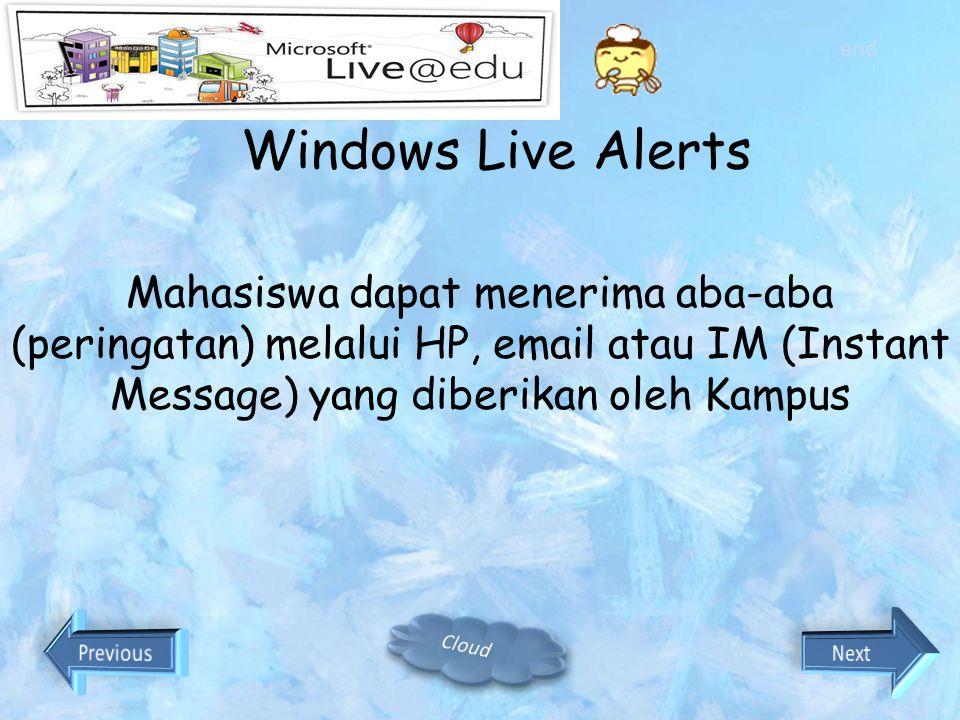 end Windows Live Alerts. Mahasiswa dapat menerima aba-aba (peringatan) melalui HP, email atau IM (Instant Message) yang diberikan oleh Kampus.