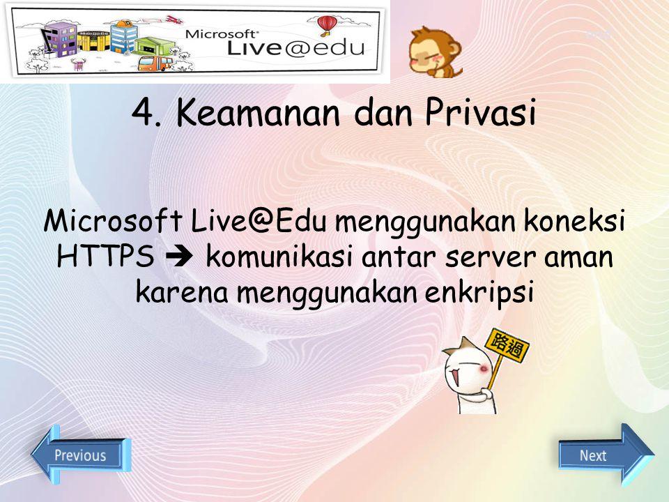 end 4. Keamanan dan Privasi. Microsoft Live@Edu menggunakan koneksi HTTPS  komunikasi antar server aman karena menggunakan enkripsi.