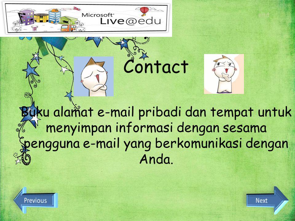 end Contact. Buku alamat e-mail pribadi dan tempat untuk menyimpan informasi dengan sesama pengguna e-mail yang berkomunikasi dengan Anda.