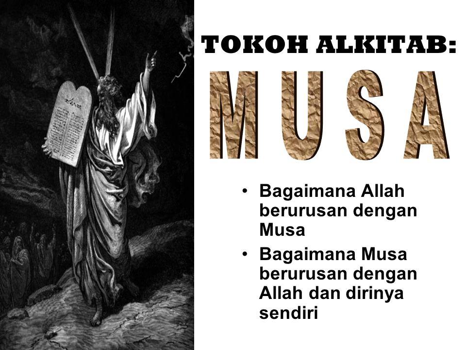 TOKOH ALKITAB: M U S A Bagaimana Allah berurusan dengan Musa