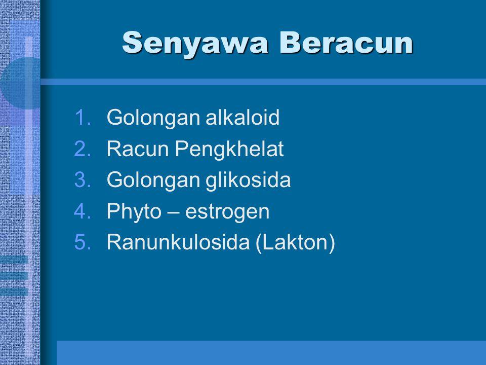 Senyawa Beracun Golongan alkaloid Racun Pengkhelat Golongan glikosida