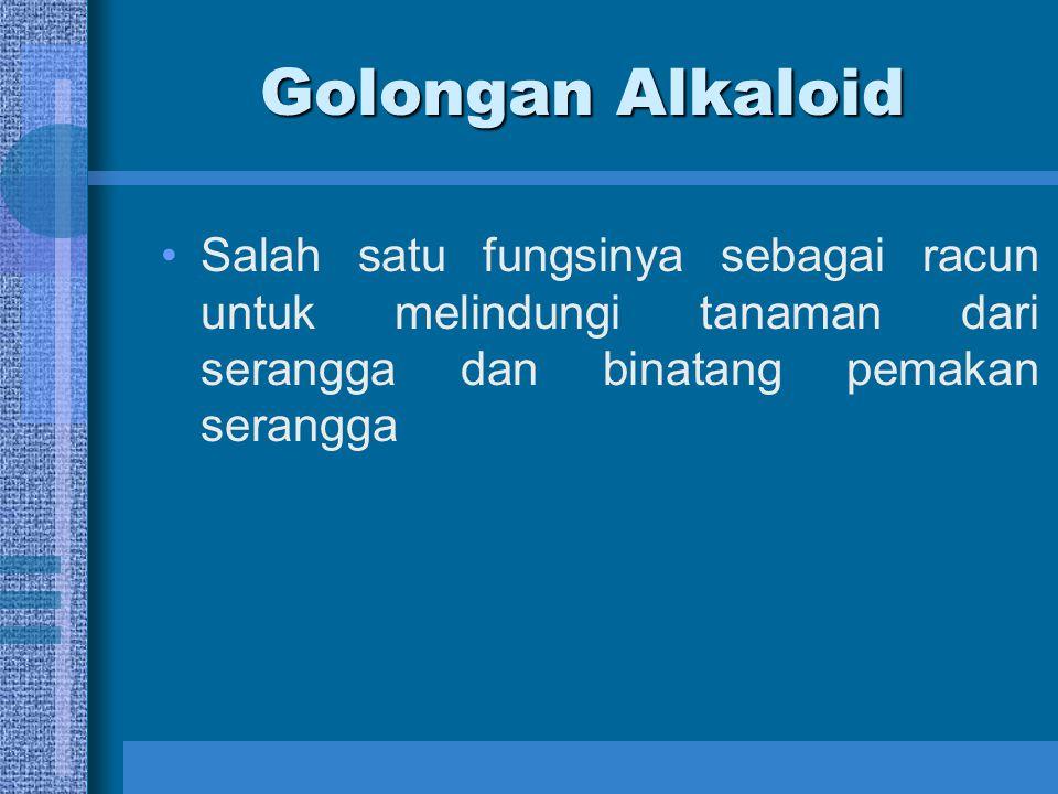 Golongan Alkaloid Salah satu fungsinya sebagai racun untuk melindungi tanaman dari serangga dan binatang pemakan serangga.
