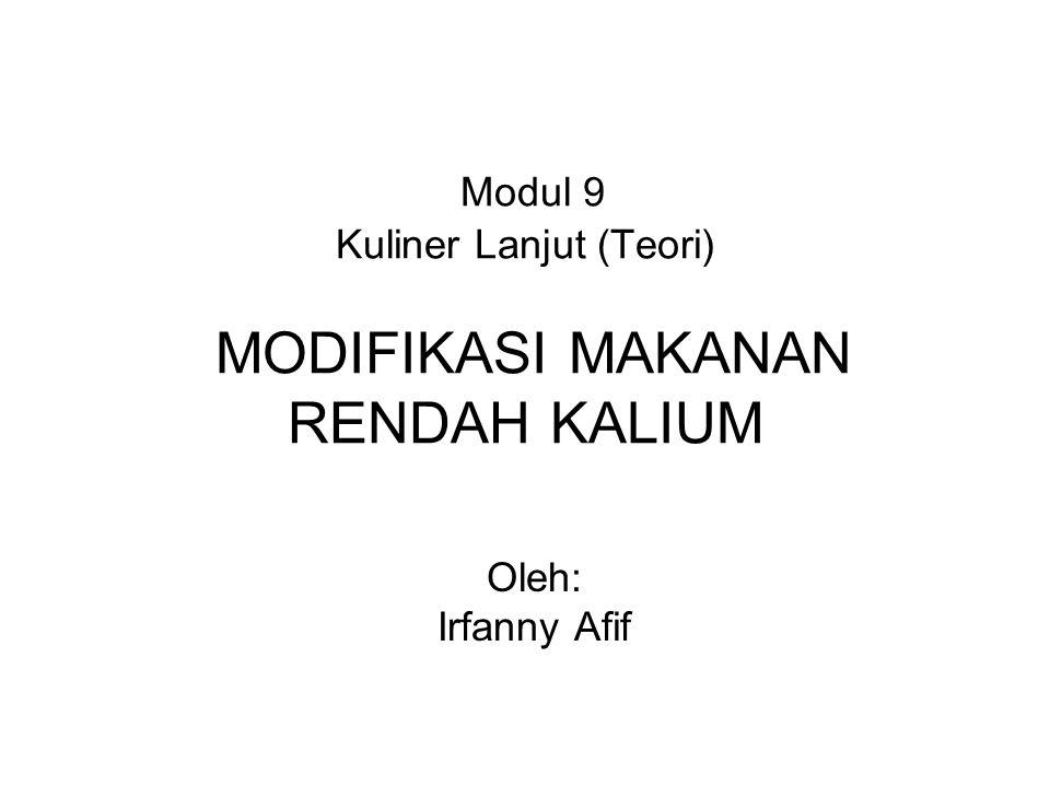 Modul 9 Kuliner Lanjut (Teori) MODIFIKASI MAKANAN RENDAH KALIUM