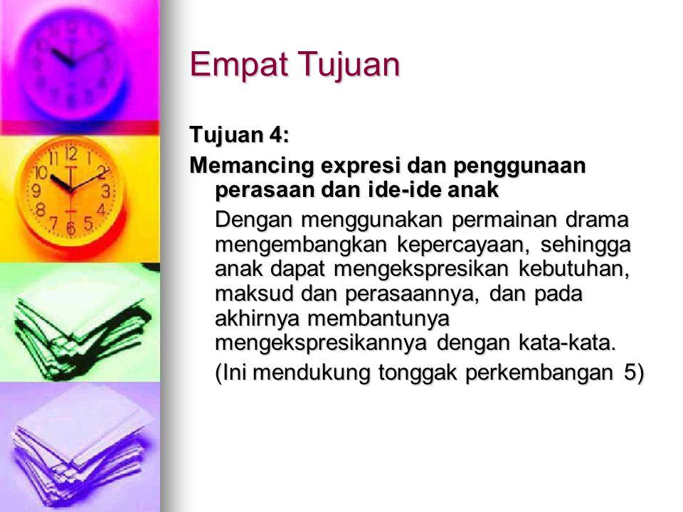 Empat Tujuan Tujuan 4: Memancing expresi dan penggunaan perasaan dan ide-ide anak.