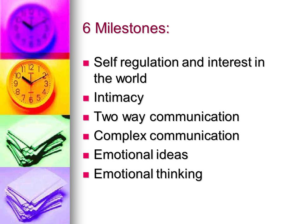 6 Milestones: Self regulation and interest in the world Intimacy