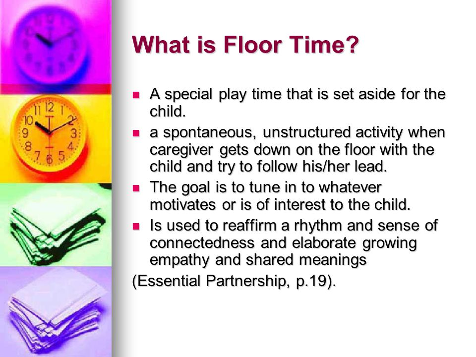 What is Floor Time A special play time that is set aside for the child.