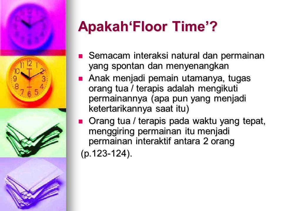Apakah'Floor Time' Semacam interaksi natural dan permainan yang spontan dan menyenangkan.