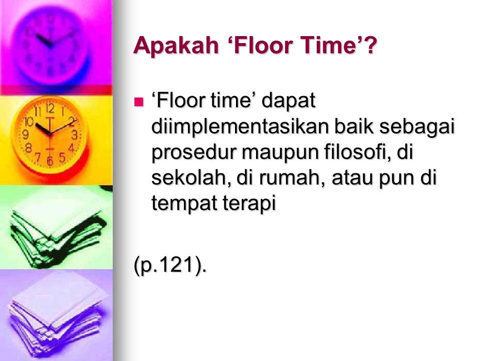 Apakah 'Floor Time' 'Floor time' dapat diimplementasikan baik sebagai prosedur maupun filosofi, di sekolah, di rumah, atau pun di tempat terapi.
