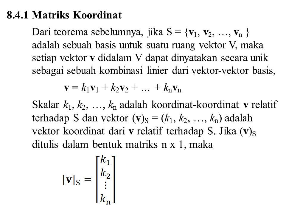 8.4.1 Matriks Koordinat v = k1v1 + k2v2 + … + knvn
