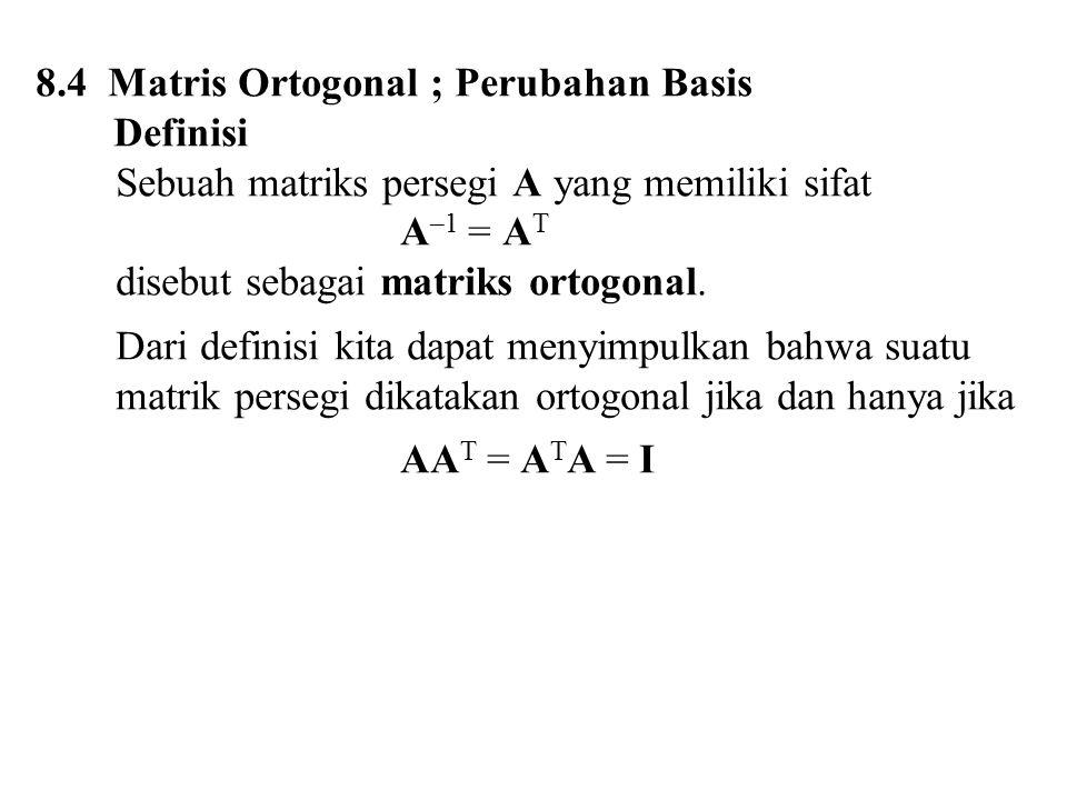8.4 Matris Ortogonal ; Perubahan Basis Definisi
