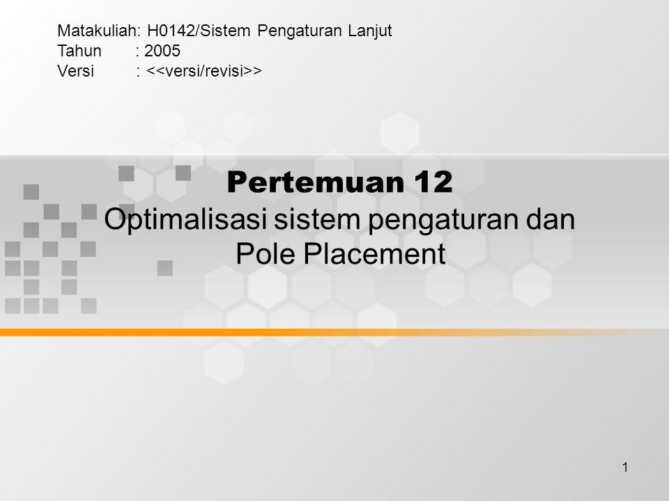 Pertemuan 12 Optimalisasi sistem pengaturan dan Pole Placement