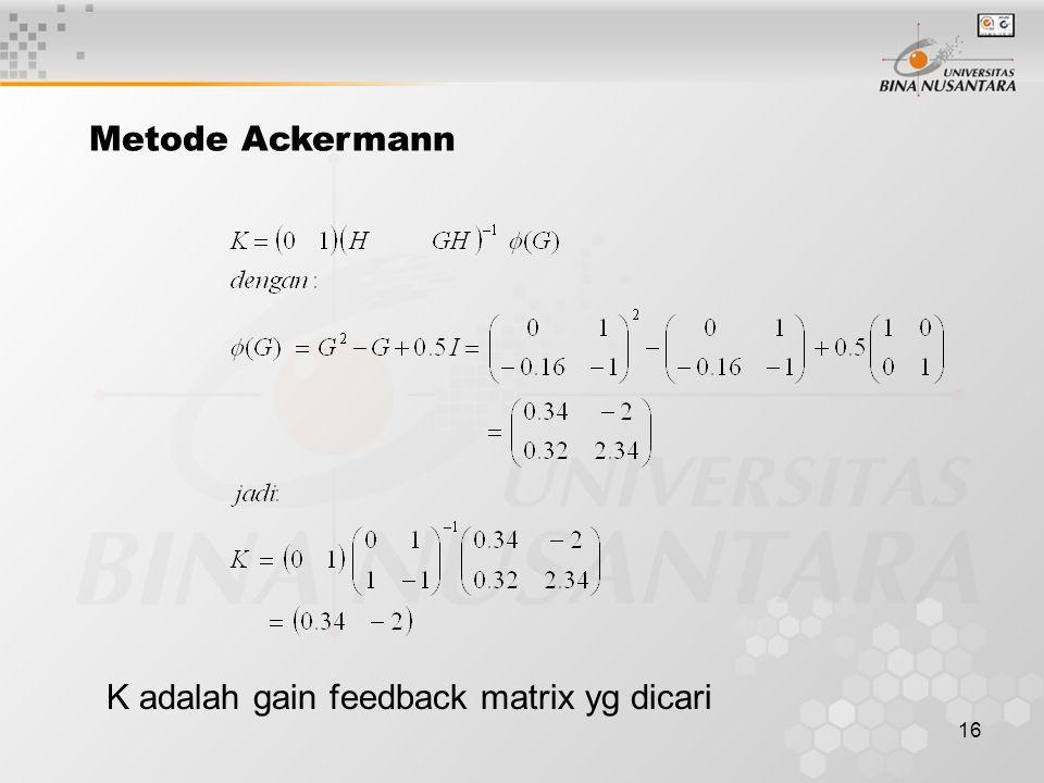 Metode Ackermann K adalah gain feedback matrix yg dicari