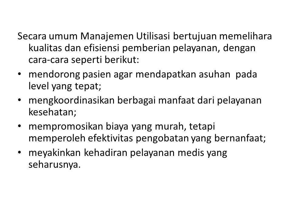 Secara umum Manajemen Utilisasi bertujuan memelihara kualitas dan efisiensi pemberian pelayanan, dengan cara-cara seperti berikut: