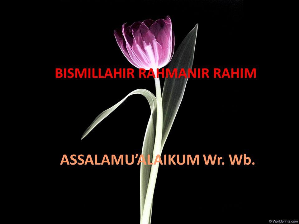 BISMILLAHIR RAHMANIR RAHIM ASSALAMU'ALAIKUM Wr. Wb.