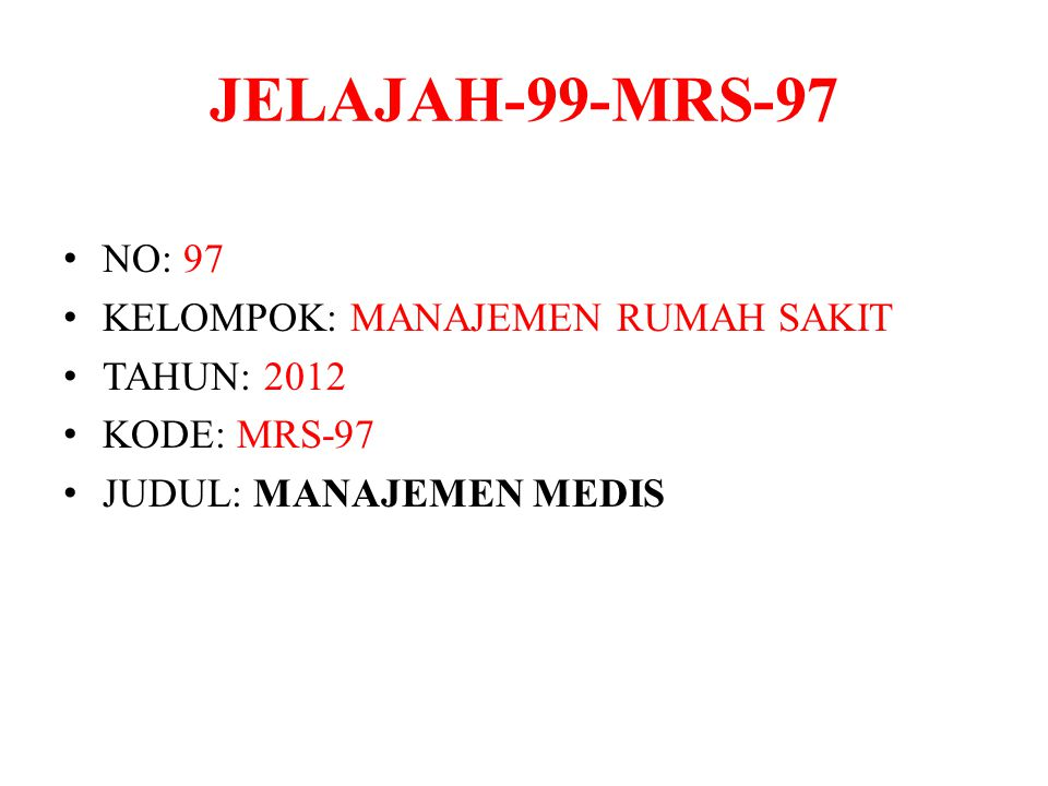 JELAJAH-99-MRS-97 NO: 97 KELOMPOK: MANAJEMEN RUMAH SAKIT TAHUN: 2012