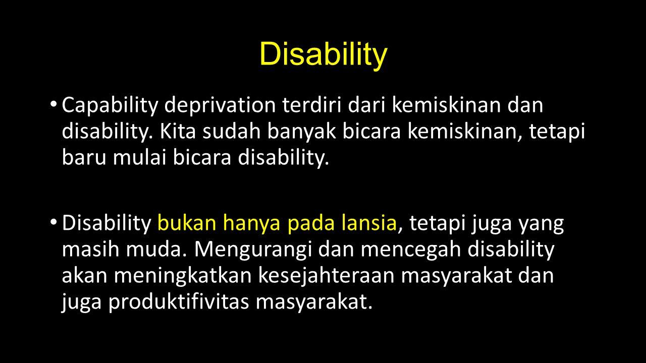 Disability Capability deprivation terdiri dari kemiskinan dan disability. Kita sudah banyak bicara kemiskinan, tetapi baru mulai bicara disability.