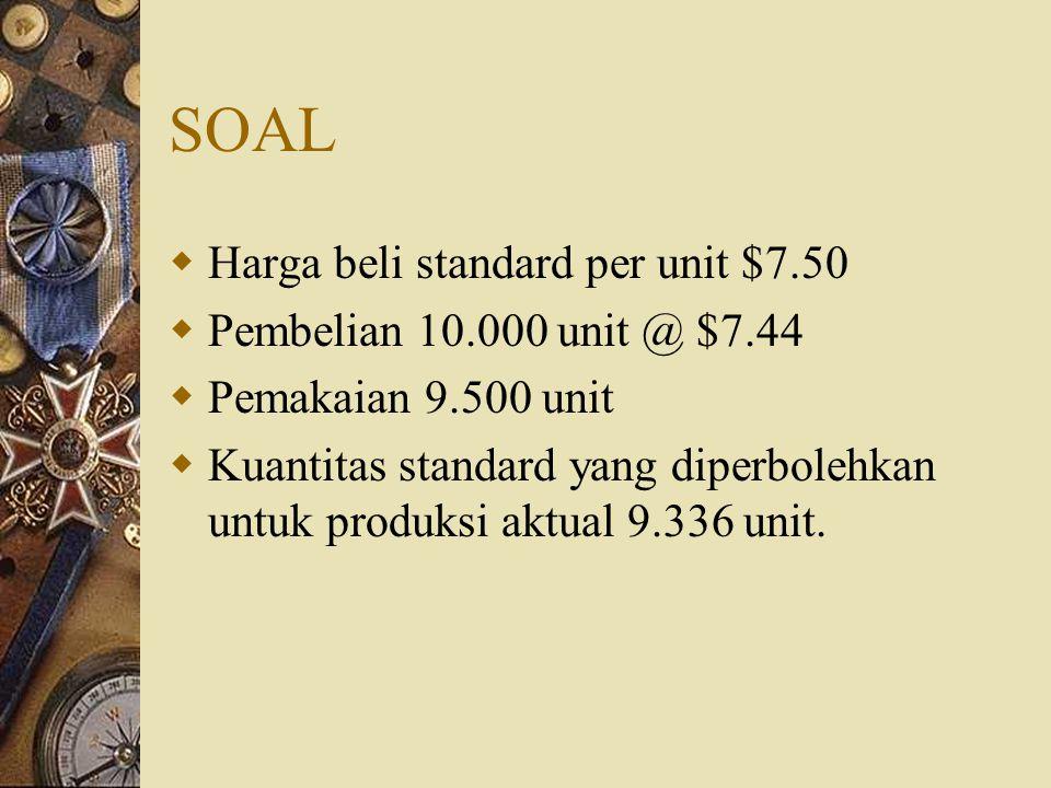SOAL Harga beli standard per unit $7.50 Pembelian 10.000 unit @ $7.44