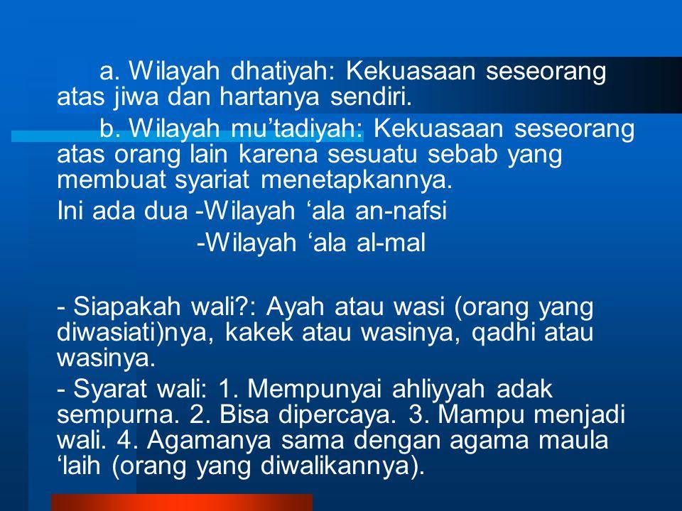 Ini ada dua -Wilayah 'ala an-nafsi -Wilayah 'ala al-mal
