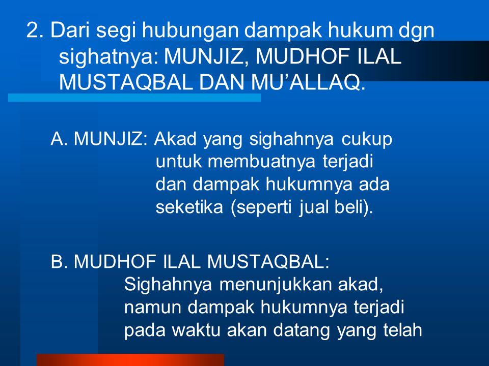 2. Dari segi hubungan dampak hukum dgn sighatnya: MUNJIZ, MUDHOF ILAL MUSTAQBAL DAN MU'ALLAQ.
