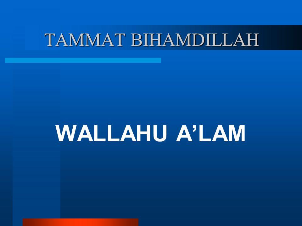 TAMMAT BIHAMDILLAH WALLAHU A'LAM