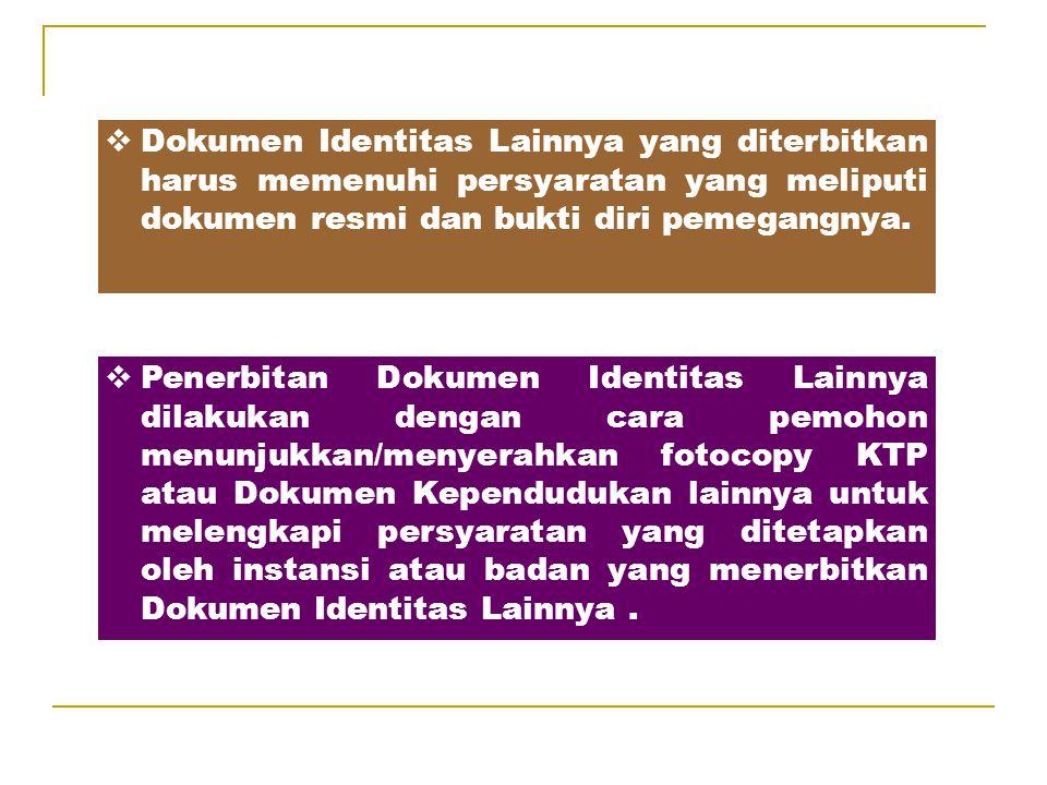 Dokumen Identitas Lainnya yang diterbitkan harus memenuhi persyaratan yang meliputi dokumen resmi dan bukti diri pemegangnya.
