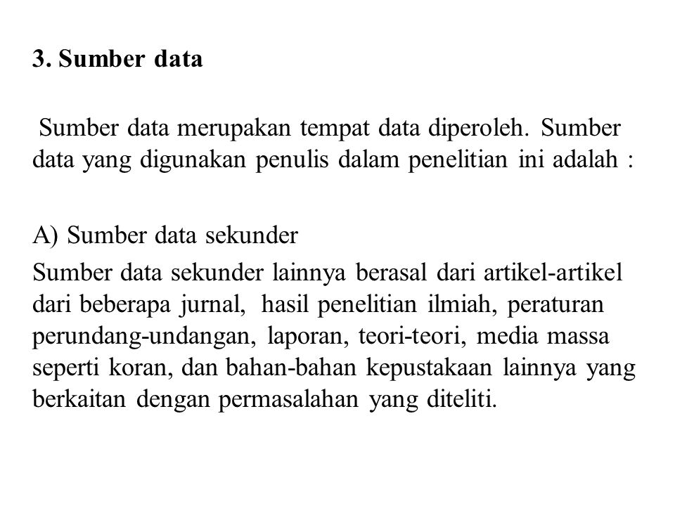 3. Sumber data Sumber data merupakan tempat data diperoleh. Sumber data yang digunakan penulis dalam penelitian ini adalah :