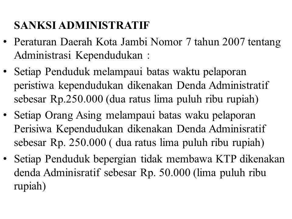SANKSI ADMINISTRATIF Peraturan Daerah Kota Jambi Nomor 7 tahun 2007 tentang Administrasi Kependudukan :