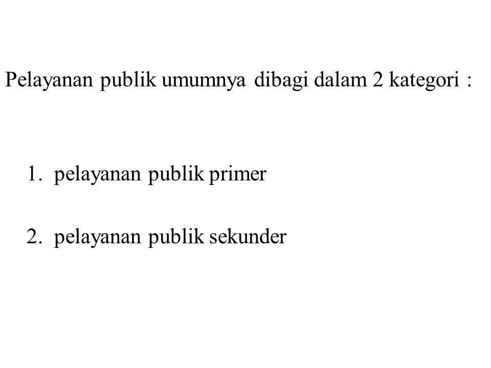 Pelayanan publik umumnya dibagi dalam 2 kategori :