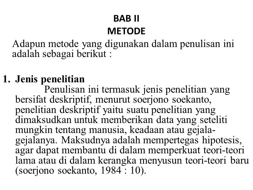 BAB II METODE. Adapun metode yang digunakan dalam penulisan ini adalah sebagai berikut :