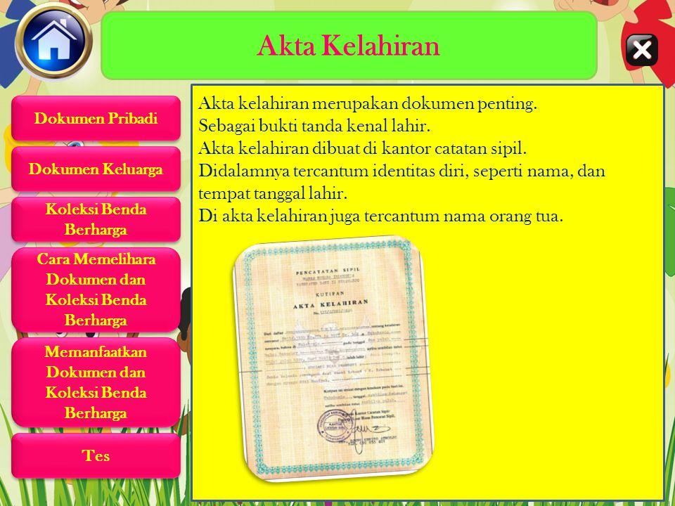 Akta Kelahiran Akta kelahiran merupakan dokumen penting.