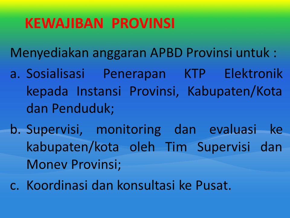 KEWAJIBAN PROVINSI Menyediakan anggaran APBD Provinsi untuk :