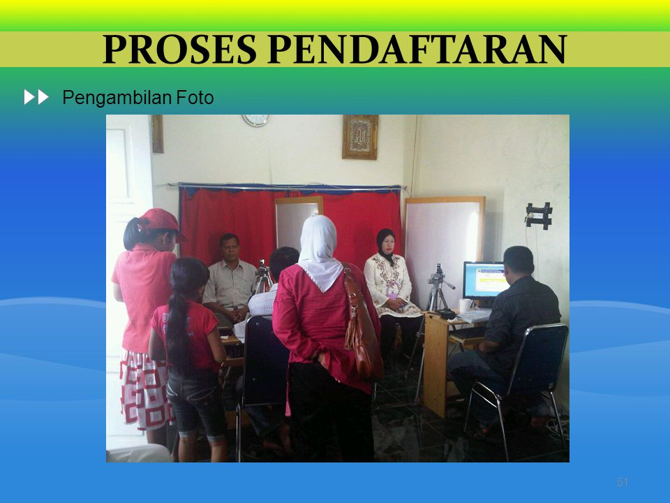 PROSES PENDAFTARAN Pengambilan Foto