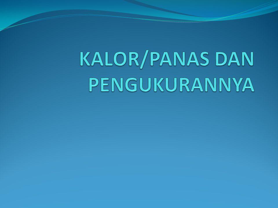 KALOR/PANAS DAN PENGUKURANNYA