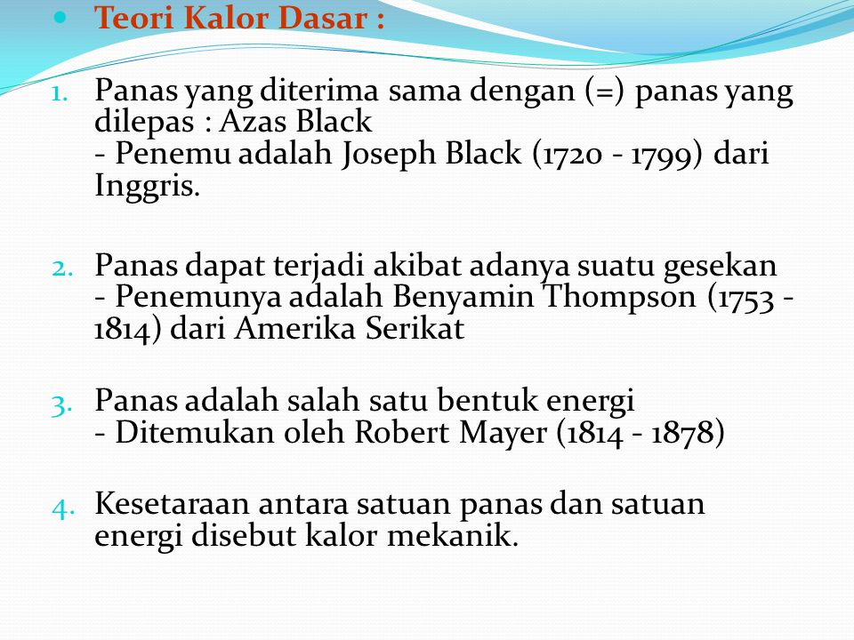 Teori Kalor Dasar : Panas yang diterima sama dengan (=) panas yang dilepas : Azas Black - Penemu adalah Joseph Black (1720 - 1799) dari Inggris.