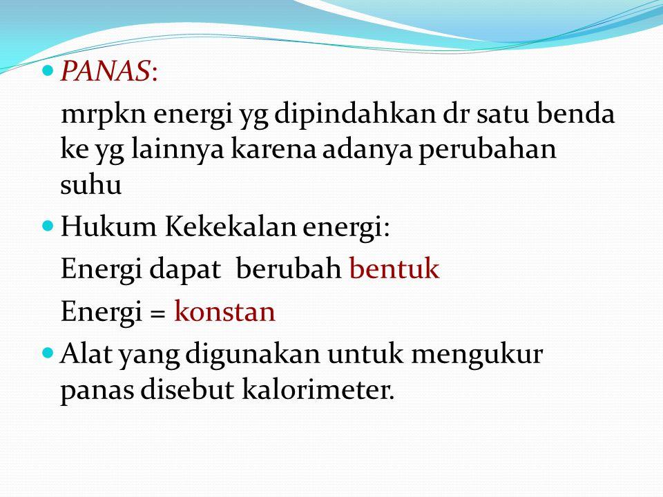 PANAS: mrpkn energi yg dipindahkan dr satu benda ke yg lainnya karena adanya perubahan suhu. Hukum Kekekalan energi:
