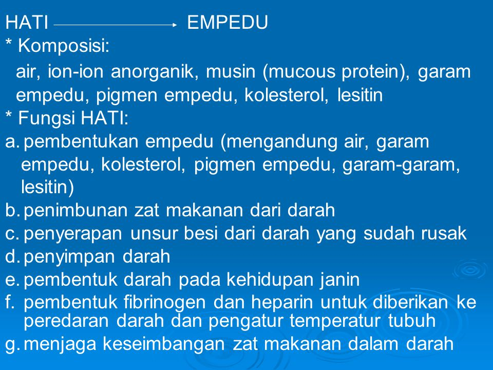 HATI EMPEDU * Komposisi: air, ion-ion anorganik, musin (mucous protein), garam.