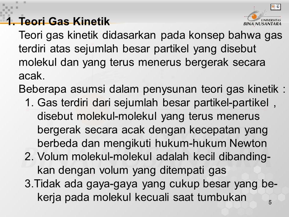 1. Teori Gas Kinetik Teori gas kinetik didasarkan pada konsep bahwa gas. terdiri atas sejumlah besar partikel yang disebut.