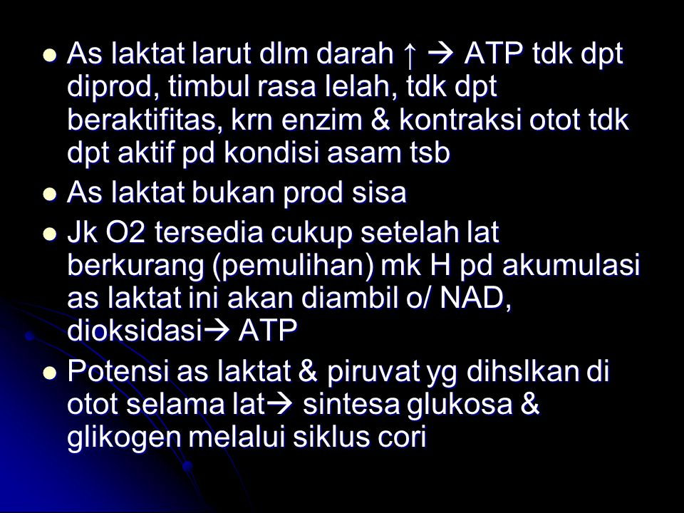 As laktat larut dlm darah ↑  ATP tdk dpt diprod, timbul rasa lelah, tdk dpt beraktifitas, krn enzim & kontraksi otot tdk dpt aktif pd kondisi asam tsb