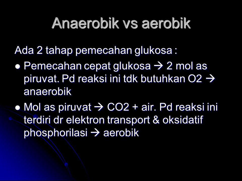 Anaerobik vs aerobik Ada 2 tahap pemecahan glukosa :