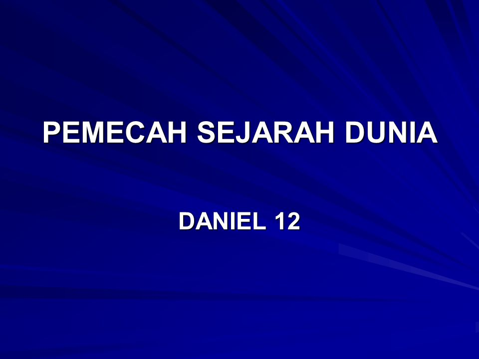 PEMECAH SEJARAH DUNIA DANIEL 12