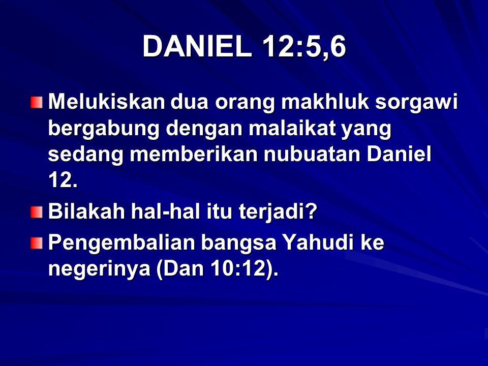 DANIEL 12:5,6 Melukiskan dua orang makhluk sorgawi bergabung dengan malaikat yang sedang memberikan nubuatan Daniel 12.