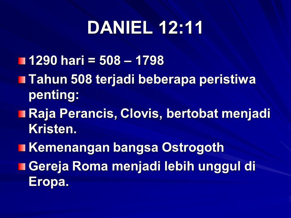DANIEL 12:11 1290 hari = 508 – 1798. Tahun 508 terjadi beberapa peristiwa penting: Raja Perancis, Clovis, bertobat menjadi Kristen.