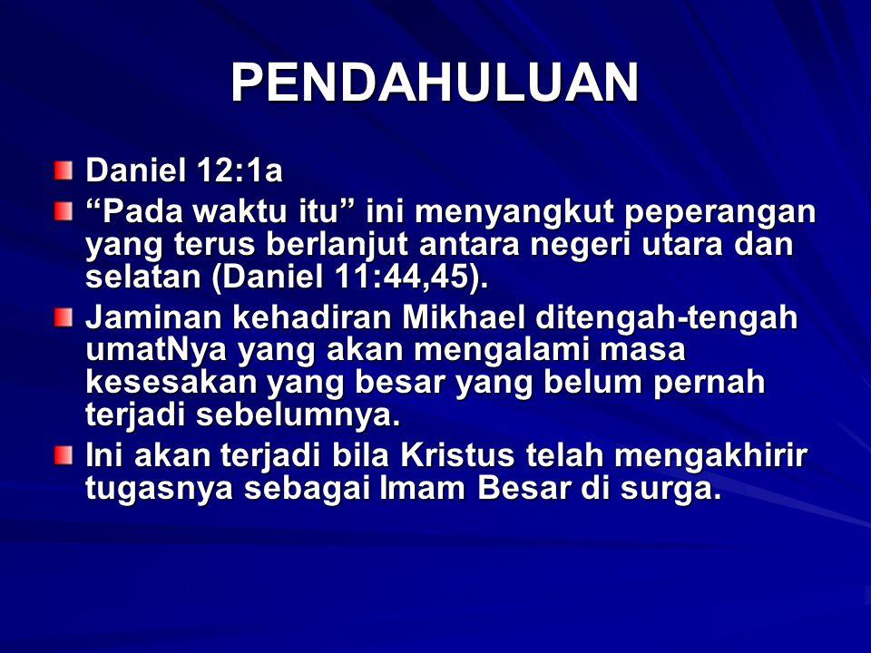 PENDAHULUAN Daniel 12:1a. Pada waktu itu ini menyangkut peperangan yang terus berlanjut antara negeri utara dan selatan (Daniel 11:44,45).