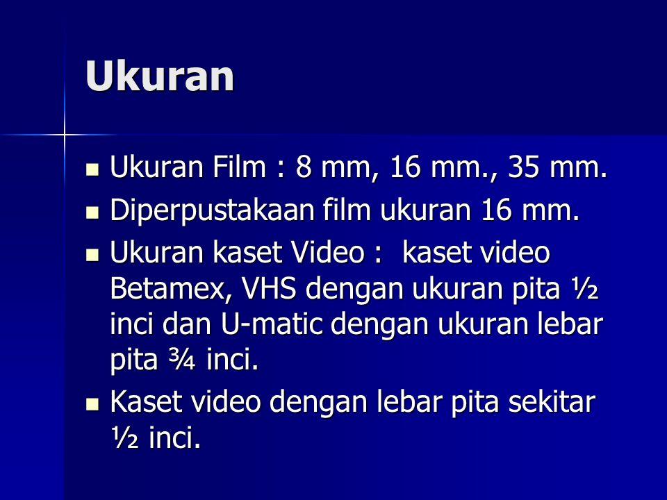 Ukuran Ukuran Film : 8 mm, 16 mm., 35 mm.